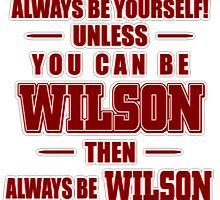 always be yourself unless you can be wilson then always be wilson by Lifestyle-88