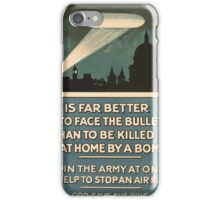 It is far better to face the bullets than to be killed at home by a bomb Join the army at once help to stop an air raid God save the king 161 iPhone Case/Skin