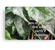 """May God give you of heaven's dew and of earth's richness"" by Carter L. Shepard Canvas Print"