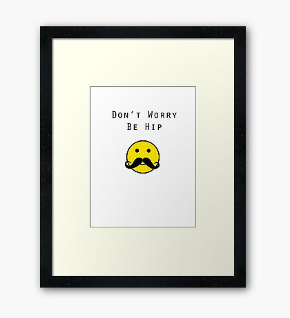 Don't Worry, Be Hip T-Shirt Framed Print