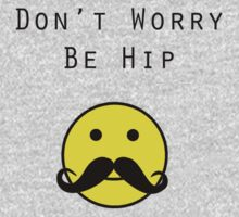 Don't Worry, Be Hip T-Shirt by TheSmile
