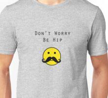 Don't Worry, Be Hip T-Shirt Unisex T-Shirt