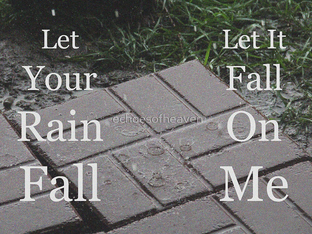 """""""Let Your Rain Fall"""" by Carter L. Shepard by echoesofheaven"""