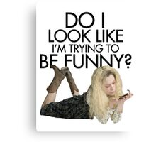 Helena - Do I Look Like I'm Trying To Be Funny? Canvas Print