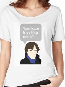 Your Face is Putting Me Off Women's Relaxed Fit T-Shirt