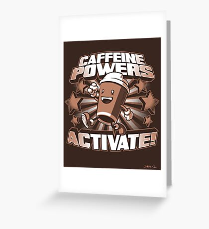 Caffeine Powers... Activate! (Print Version) Greeting Card