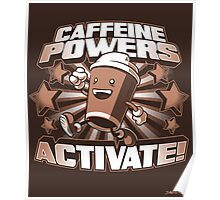 Caffeine Powers... Activate! (Print Version) Poster