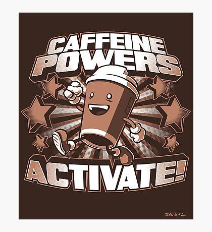 Caffeine Powers... Activate! (Print Version) Photographic Print