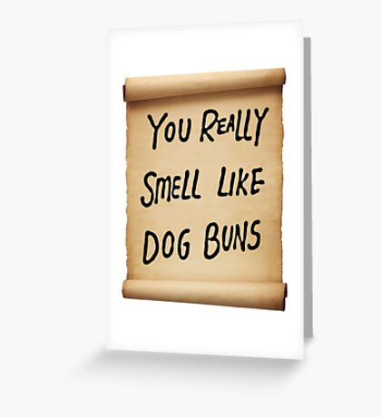 You Really Smell Like Dog Buns Greeting Card