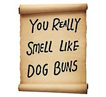 You Really Smell Like Dog Buns Photographic Print