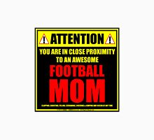 Attention: You Are In Close Proximity To An Awesome Football Mom Unisex T-Shirt
