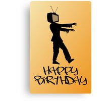 Zombie TV Guy Happy Birthday Greeting Card by Chillee Wilson Canvas Print
