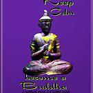 Keep Calm become a Buddha by Guyzimij