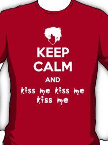 Keep Calm and Kiss Me Kiss Me Kiss Me T-Shirt