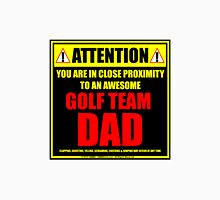 Attention: You Are In Close Proximity To An Awesome Golf Team Dad Unisex T-Shirt