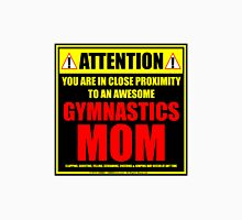 Attention: You Are In Close Proximity To An Awesome Gymnastics Mom Unisex T-Shirt