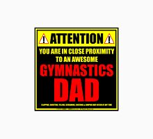 Attention: You Are In Close Proximity To An Awesome Gymnastics Dad Unisex T-Shirt