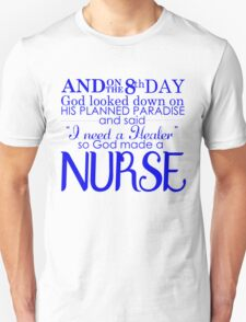 and on the 8th day god looked down on his planned paradise and said i need a healer so god made a nurse T-Shirt