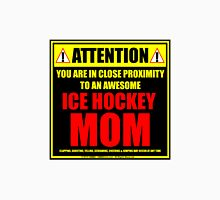 Attention: You Are In Close Proximity To An Awesome Ice Hockey Mom Unisex T-Shirt