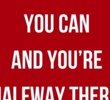 Believe  you can  and you're  halfway there  Sticker