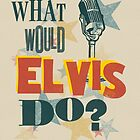 What Would Elvis Do? by Jen Dixon