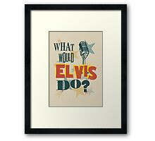 What Would Elvis Do? Framed Print