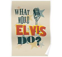 What Would Elvis Do? Poster