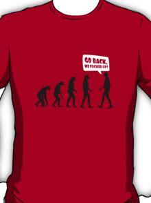 Go back we fucked up! T-Shirt