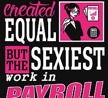 All Women Are Created Equal But the Sexiest Work In Payroll by Stylishhoop99