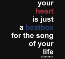 """your heart is just a beatbox for the song of your life"" by MrYum"