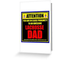 Attention: You Are In Close Proximity To An Awesome Lacrosse Dad Greeting Card