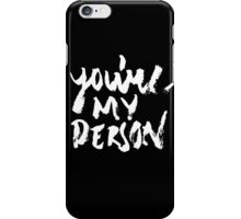 You're my person iPhone Case/Skin