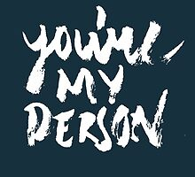 You're my person by whoviandrea