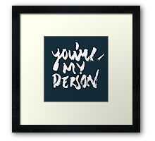 You're my person Framed Print