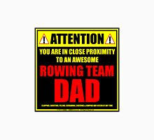 Attention: You Are In Close Proximity To An Awesome Rowing Team Dad Unisex T-Shirt