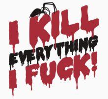 I kill everything I fuck by Cheesybee