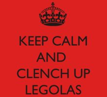 Keep Calm And... Clench Up Legolas by BegitaLarcos