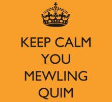 Keep Calm... You Mewling Quim by BegitaLarcos