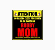 Attention: You Are In Close Proximity To An Awesome Rugby Mom Unisex T-Shirt