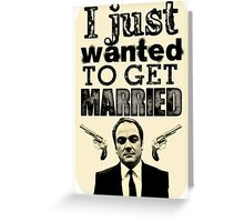 Just Wanted To Get Married Greeting Card