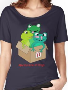 mad as a box of frogs Women's Relaxed Fit T-Shirt