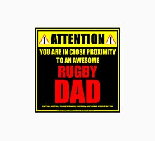Attention: You Are In Close Proximity To An Awesome Rugby Dad Unisex T-Shirt