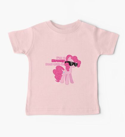 I'm a Brony Deal with it. (Pinkie Pie) - My little Pony Friendship is Magic Baby Tee