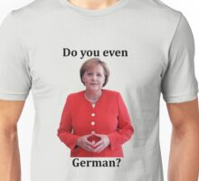 Do you even German? Unisex T-Shirt