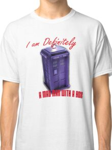 """Doctor Who """"I am definitely a mad man with a box."""" Classic T-Shirt"""