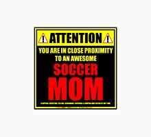Attention: You Are In Close Proximity To An Awesome Soccer Mom Unisex T-Shirt
