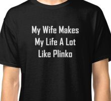 My Wife Makes My Life A Lot Like Plinko Classic T-Shirt
