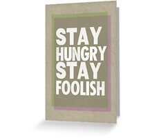 Stay Hungry, Stay Foolish Greeting Card