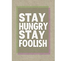 Stay Hungry, Stay Foolish Photographic Print