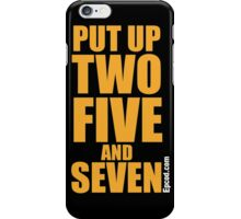 Put up Two, Five, and Seven. iPhone Case/Skin